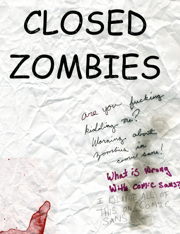 CLOSED ZOMBIES. Are you fucking kidding me? Warning about zombies in comic sans? What is wrong with comic sans? I blame all of this on comic sans